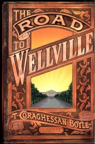The Road to Wellville by T.C. Boyle