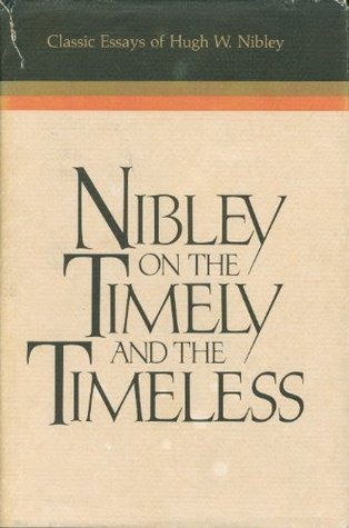 Nibley on the Timely and the Timeless by Hugh Nibley