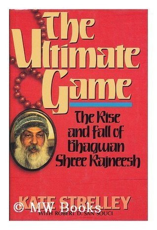 The Ultimate Game: The Rise and Fall of Bhagwan Shree Rajneesh