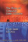 Dungeons and Dreamers: The Rise of Computer Game Culture from Geek to Chic