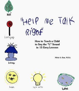 "Help Me Talk Right: How to Teach a Child to Say the ""L"" Sound in 15 Easy Lessons"