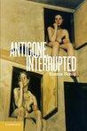 Antigone, Interrupted by Bonnie Honig