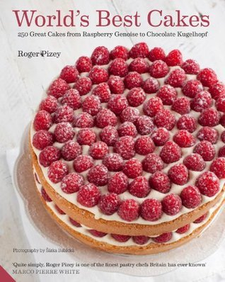 World's Best Cakes: 250 great cakes from Raspberry Genoise to Chocolate Kugelhopf