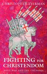 Fighting for Christendom: Holy War and the Crusades