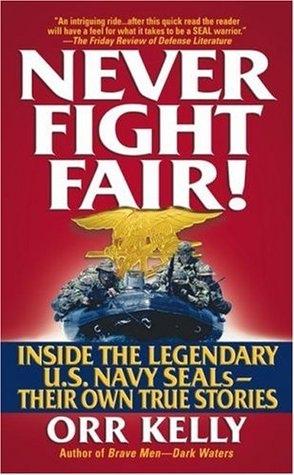 Never Fight Fair!: Inside the Legendary U.S. Navy Seals