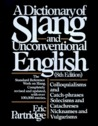 Dictionary of Slang and Unconventional English: Colloquialisms, and Catch-Phrases, Solecisms and Catachresis, Nicknames, and Vulgarisms