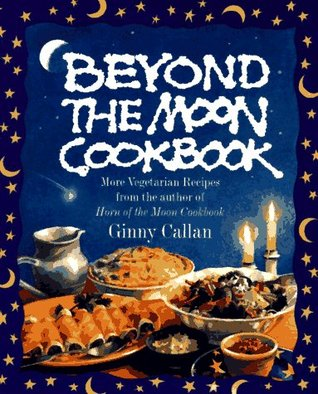 Beyond the Moon: From the Author of The Horn of the Moon Cookbook
