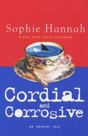 Cordial and Corrosive by Sophie Hannah
