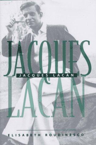 Jacques Lacan by Élisabeth Roudinesco