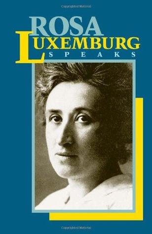 Rosa Luxemburg Speaks by Rosa Luxemburg