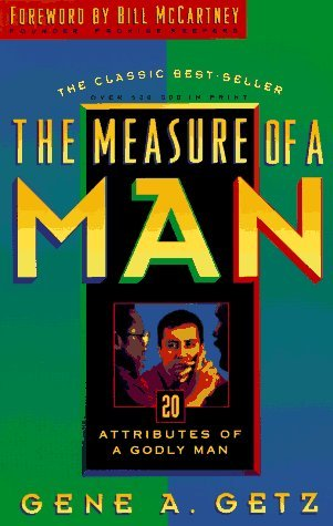The Measure of a Man: 20 Attributes of a Godly Man