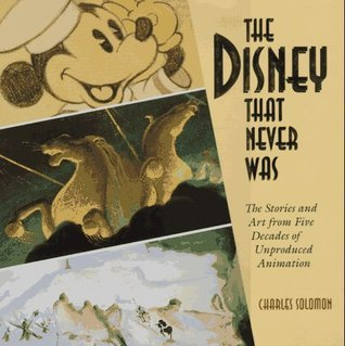 The Disney That Never Was: The Stories and Art from Five Decades of Unproduced Animation
