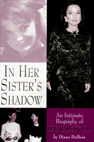 In Her Sister's Shadow: An Intimate Biography of Lee Radziwill