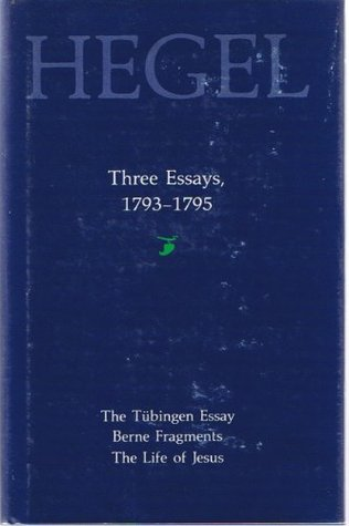 Three Essays, 1793-1795: The Tubingen Essay, Berne Fragments, the ...