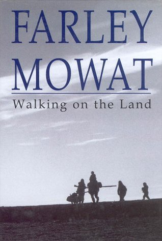 Walking on the Land by Farley Mowat