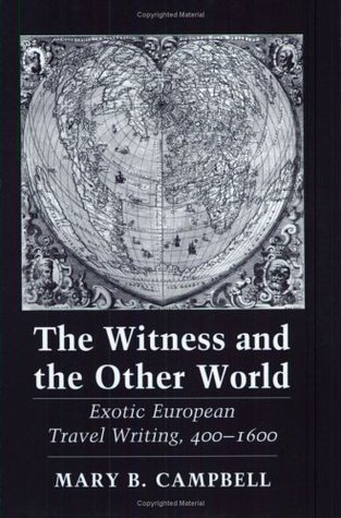 The Witness and the Other World: Exotic European Travel Writing, 400�1600