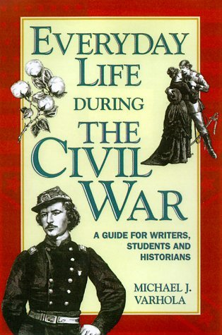 Everyday Life During the Civil War by Michael J. Varhola