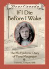 If I Die Before I Wake: The Flu Epidemic Diary of Fiona Macgregor (Dear Canada)