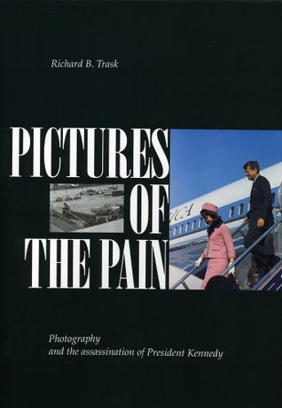 Pictures of the Pain: Photography and the Assassination of President Kennedy