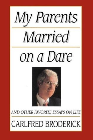 My Parents Married On A Dare And Other Favorite Essays On Life By  My Parents Married On A Dare And Other Favorite Essays On Life By Carlfred  Broderick Assignment Helper Singapore also Custom Writtings  Argument Essay Sample Papers
