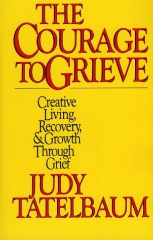 The Courage to Grieve: The Classic Guide to Creative Living, Recovery, and Growth Through Grief