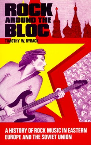 Rock Around the Bloc: A History of Rock Music in Eastern Europe and the Soviet Union, 1954-1988