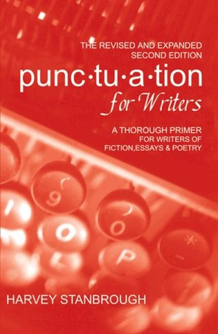 Punctuation for Writers: A Thorough Primer for Writers of Fiction and Essays
