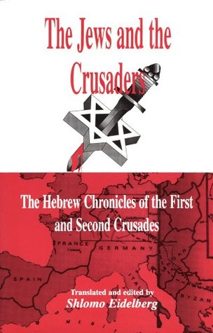 The Jews and the Crusaders: The Hebrew Chronicles of the First and Second Crusades