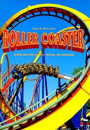 Roller Coaster: Wooden and Steel Coasters, Twisters and Corkscrews