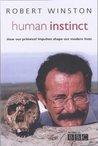 Human Instinct: How Our Primeval Impulses Shape Our Modern Lives