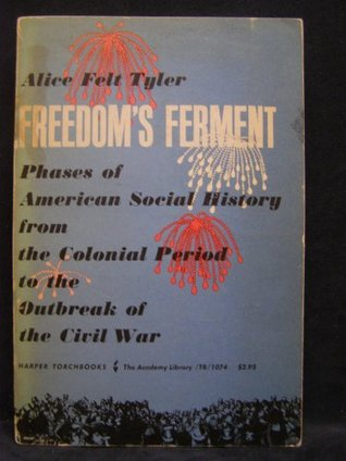 Freedoms Ferment Phases of American Social History from the Colonial Period to the Outbreak of the Civil War