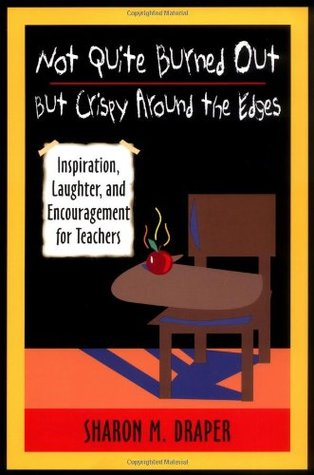 Not Quite Burned Out, But Crispy Around the Edges: Inspiration, Laughter, and Encouragement for Teachers