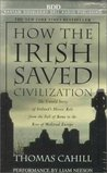 How the Irish Saved Civilisation: The Untold Story of Ireland's Heroic Role from the Fall of Rome to the Rise of Medieval Europe