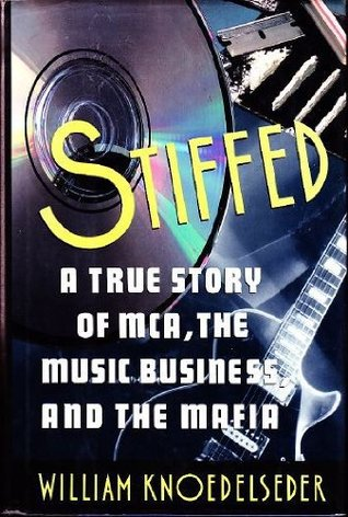 Stiffed: A True Story of MCA, the Music Business, ...