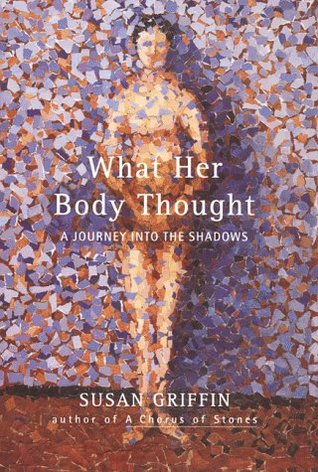 What Her Body Thought by Susan Griffin