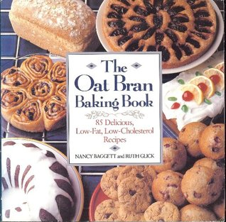 The Oat Bran Baking Book: 85 Delicious, Low-Fat, Low-Cholesterol Recipes