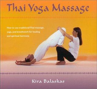 Thai Yoga Massage: How to use Traditional Thai Massage, Yoga and Breathwork for Healing and Spiritual Harmony