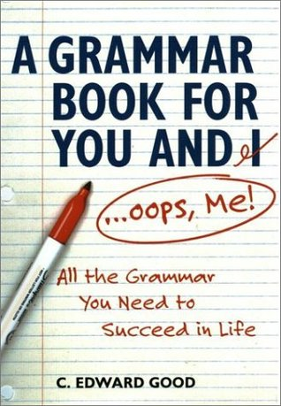 a-grammar-book-for-you-and-i-oops-me-all-the-grammar-you-need-to-succeed-in-life