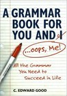 A Grammar Book for You and I-- OOPS, Me!: All the Grammar You Need to Succeed in Life