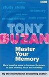 Master Your Memory: More Inspiring Ways To Increase The Power Of Your Memory, Focus And Creativity