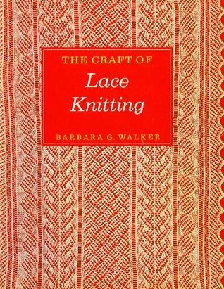 The Craft Of Lace Knitting By Barbara G Walker