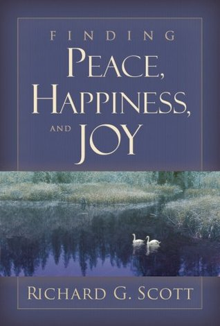 Finding Peace, Happiness, and Joy by Richard G. Scott
