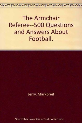 The Armchair Referee--500 Questions and Answers about Football