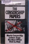 The Censorship Papers: Movie Censorship Letters from the Hays Office, 1934 to 1968
