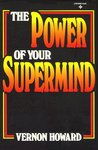 Power of Your Supermind: How to Tap the Wisdom Within Your Mind