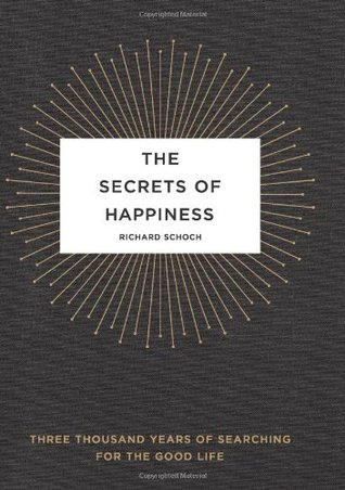 The Secrets of Happiness: Three Thousand Years of Searching for the Good Life