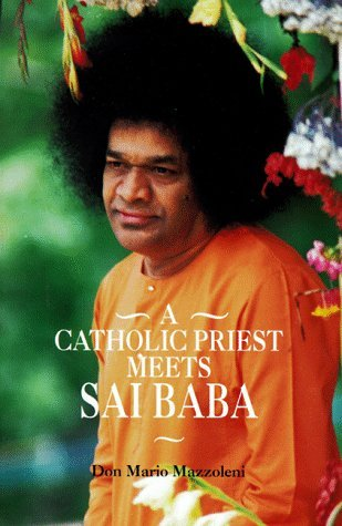 A Catholic Priest Meets Sai Baba by Don Mario Mazzoleni