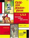 Child-Size Masterpieces for Steps 1, 2, 3Matching, Pairing and Sorting: Level 1-Easy
