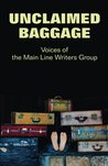 Unclaimed Baggage: Voices of the Main Line Writers Group