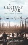 A Century of War - Lincoln, Wilson, & Roosevelt
